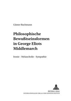 Philosophische Bewußtseinsformen in George Eliots «Middlemarch» von Bachmann,  Günter