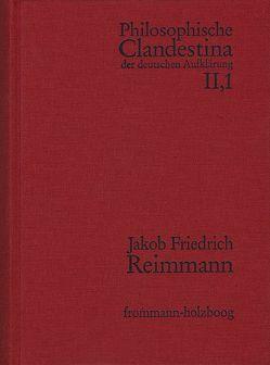 Philosophische Clandestina der deutschen Aufklärung / Abteilung II: Supplementa. Band 1: Jakob Friedrich Reimmann (1668–1743) von Meyer,  Ulrike, Pott,  Martin, Reimmann,  Jakob Friedrich, Schröder,  Winfried