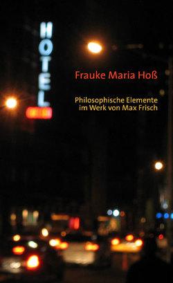 Philosophische Elemente im Werk von Max Frisch von Hoß,  Frauke Maria