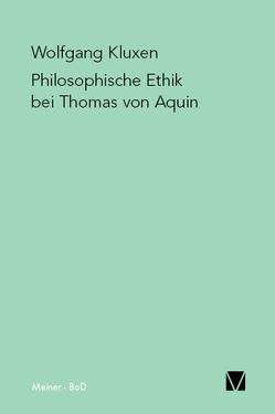 Philosophische Ethik bei Thomas von Aquin von Kluxen,  Wolfgang