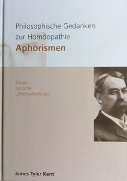 Philosophische Gedanken zur Homöopathie – Aphorismen von Grollmann,  Heidi, Kent,  James T, Maurer,  Urs, Speiser,  Hermann
