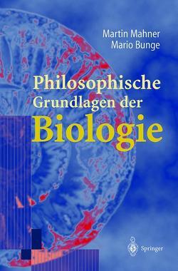 Philosophische Grundlagen der Biologie von Bunge,  Mario, Mahner,  Martin, Vollmer,  G.