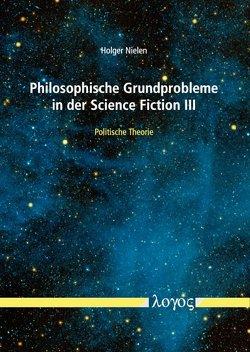 Philosophische Grundprobleme in der Science Fiction III von Nielen,  Holger