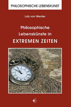 Philosophische Lebenskünste in extremen Zeiten von von Werder,  Lutz
