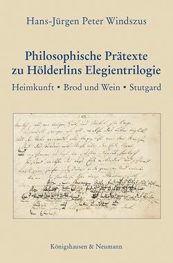 Philosophische Prätexte zu Hölderlins Elegientrilogie von Windszus,  Hans-Jürgen Peter