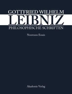 Philosophische Schriften / Nouveaux Essais von Leibniz-Forschungsstelle Univ. Münster, Robinet,  André, Schepers,  Heinrich