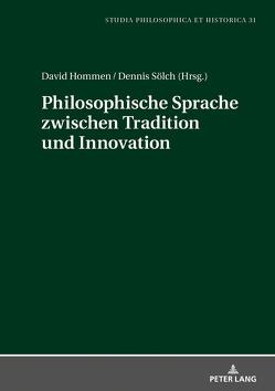 Philosophische Sprache zwischen Tradition und Innovation von Hommen,  David, Sölch,  Dennis
