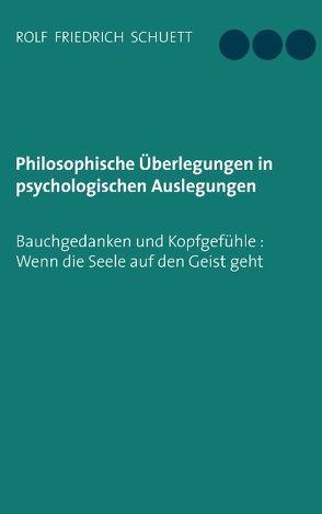 Philosophische Überlegungen in psychologischen Auslegungen von Schuett,  Rolf Friedrich