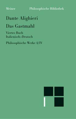 Philosophische Werke / Das Gastmahl I-IV. Ital. /Dt. von Cheneval,  Francis, Dante Alighieri, Imbach,  Ruedi, Ricklin,  Thomas, Suarez-Nani,  Tiziana