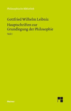 Philosophische Werke / Hauptschriften zur Grundlegung der Philosophie Teil I von Buchenau,  Arthur, Cassirer,  Ernst, Leibniz,  Gottfried Wilhelm
