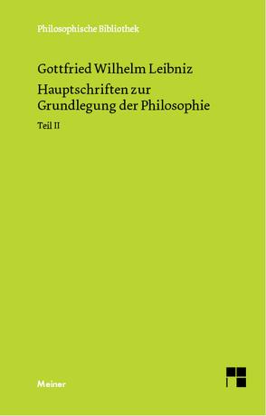 Philosophische Werke / Hauptschriften zur Grundlegung der Philosophie Teil II von Buchenau,  Arthur, Cassirer,  Ernst, Leibniz,  Gottfried Wilhelm
