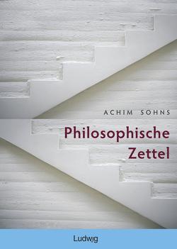 Philosophische Zettel von Sohns,  Achim