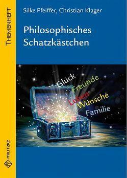 Philosophisches Schatzkästchen von Klager,  Christian, Pfeiffer,  Silke