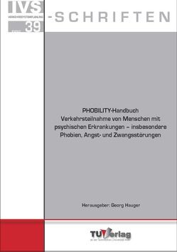 PHOBILITY-Handbuch Verkehrsteilnahme von Menschen mit psychischen Erkrankungen – insbesondere Phobien, Angst- und Zwangsstörungen von Hauger,  Georg