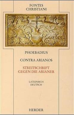 Phoebadius Contra Arianos /Streitschrift gegen die Arianer von Ulrich,  Jörg