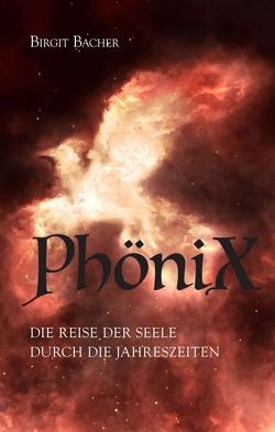 PhöniX – Die Reise der Seele durch die Jahreszeiten von Bacher,  Birgit