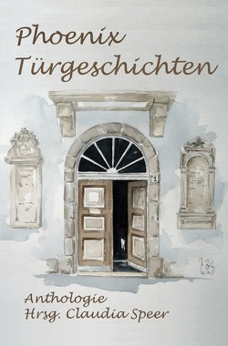 PhoenixTürgeschichten Anthologie Hrsg. Claudia Speer von Lutz,  Andrea, Schmidt,  A:S:, Speer,  Claudia, Weber,  Elfriede, Wrobel,  Inge