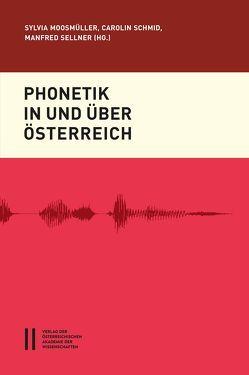 Phonetik in und über Österreich von Moosmüller,  Sylvia, Schmid,  Carolin, Sellner,  Manfred