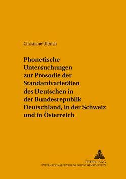 Phonetische Untersuchungen zur Prosodie der Standardvarietäten des Deutschen in der Bundesrepublik Deutschland, in der Schweiz und in Österreich von Ulbrich,  Christiane