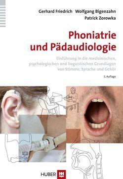 Phoniatrie und Pädaudiologie von Bigenzahn,  Wolfgang, Friedrich,  Gerhard, Zorowka,  Patrick