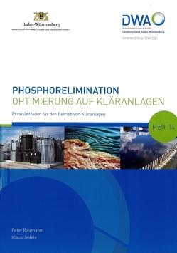 Phosphorelimination – Optimierung auf Kläranlagen von Baumann,  Peter, Jedele,  Klaus