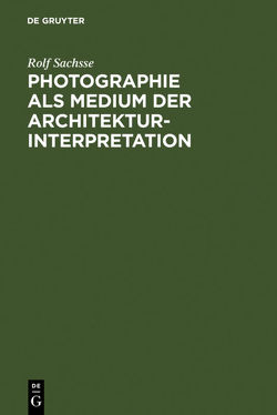 Photographie als Medium der Architekturinterpretation von Sachsse,  Rolf