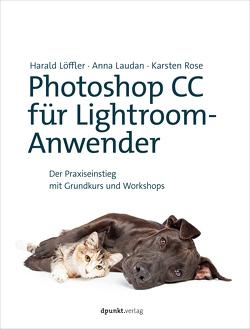 Photoshop CC für Lightroom-Anwender von Laudan,  Anna, Löffler,  Harald, Rose,  Karsten