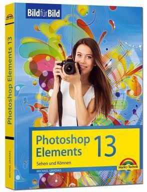 Photoshop Elements 13 – Bild für Bild erklärt von Gradias,  Michael
