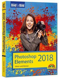 Photoshop Elements 2018 – Bild für Bild erklärt – zur aktuellen Version von Adobe Photoshop Elements von Gradias,  Michael