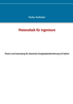 Photovoltaik für Ingenieure von Markstaler,  Markus