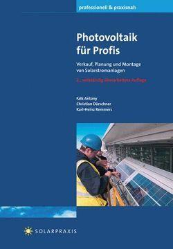Photovoltaik für Profis von Antony,  Falk, Dürschner,  Christian, Remmers,  Karl H