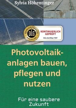 Photovoltaikanlagen bauen, pflegen und nützen! von Höhentinger,  Sylvia