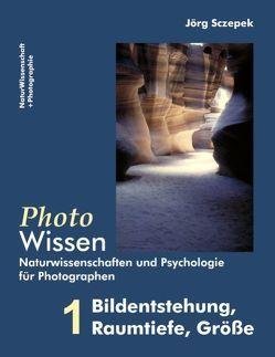 PhotoWissen – 1 Bildentstehung, Raumtiefe, Größe von Sczepek,  Jörg