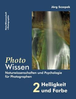 PhotoWissen – 2 Helligkeit und Farbe von Sczepek,  Jörg