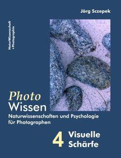 PhotoWissen – 4 Visuelle Schärfe von Sczepek,  Jörg
