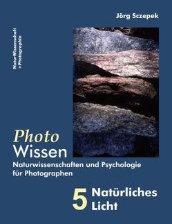 PhotoWissen – 5 Natürliches Licht von Sczepek,  Jörg