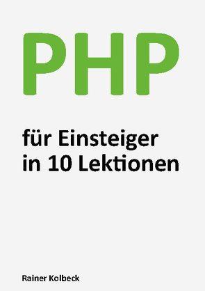 PHP für Einsteiger in 10 Lektionen von Kolbeck,  Rainer