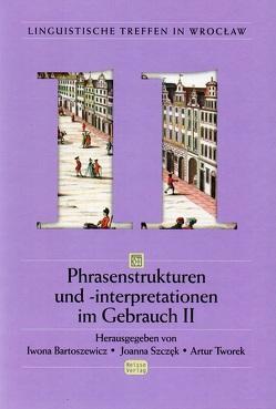 Phrasenstrukturen und -interpretationen im Gebrauch II von Bartoszewicz,  Iwona, Szczęk,  Joanna, Tworek,  Artur