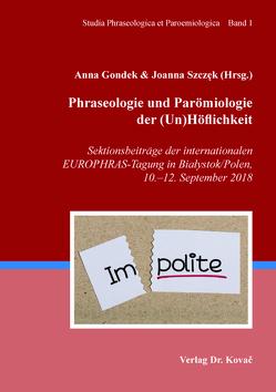 Phraseologie und Parömiologie der (Un)Höflichkeit von Gondek,  Anna, Szczęk,  Joanna