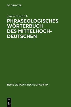 Phraseologisches Wörterbuch des Mittelhochdeutschen von Friedrich,  Jesko