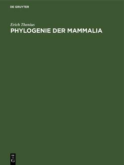 Phylogenie der Mammalia von Thenius,  Erich