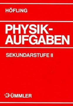 Physik Aufgaben / Physik Aufgaben Sekundarstufe II von Becker,  Gerhard, Deynet,  Karin, Höfling,  Oskar, Mirow,  Bernd