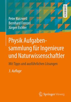 Physik Aufgabensammlung für Ingenieure und Naturwissenschaftler von Eichler,  Jürgen, Frenzel,  Bernhard, Kurzweil,  Peter