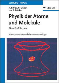 Physik der Atome und Moleküle von Bethge,  Klaus, Gruber,  Gernot, Stöhlker,  Thomas