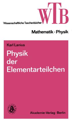 Physik der Elementarteilchen von Lanius,  Karl