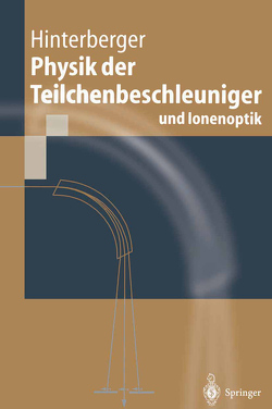 Physik der Teilchenbeschleuniger und Ionenoptik von Hinterberger,  Frank