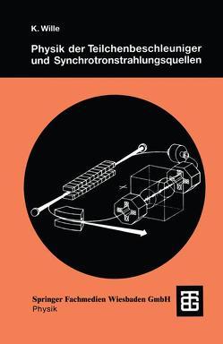 Physik der Teilchenbeschleuniger und Synchrotronstrahlungsquellen von Wille,  Klaus