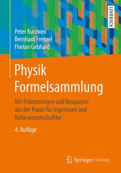 Physik Formelsammlung von Frenzel,  Bernhard, Gebhard,  Florian, Kurzweil,  Peter