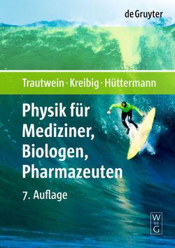 Physik für Mediziner, Biologen, Pharmazeuten von Hüttermann,  Jürgen, Kreibig,  Uwe, Trautwein,  Alfred X.