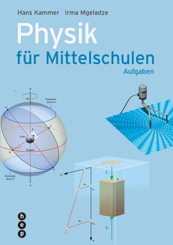 Physik für Mittelschulen. Aufgaben (Print inkl. eLehrmittel) von Kammer,  Hans, Mgeladze,  Irma